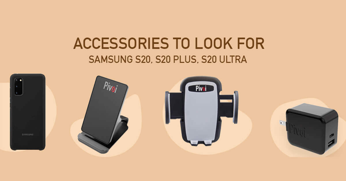 Best Accessories to look for Samsung S20, S20 Plus, S20 Ultra